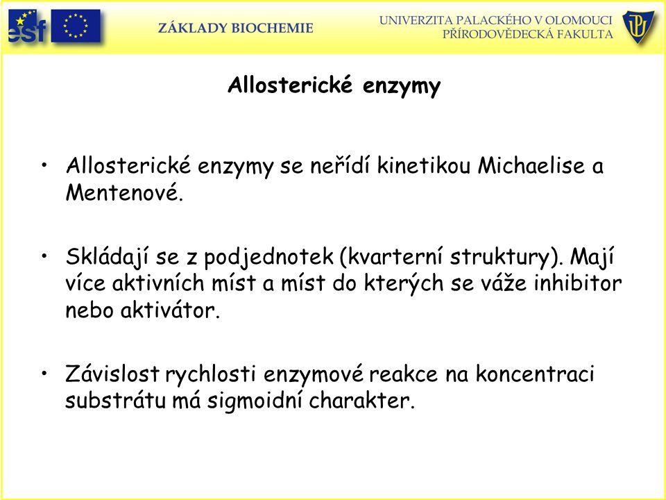 Allosterické enzymy Allosterické enzymy se neřídí kinetikou Michaelise a Mentenové. Skládají se z podjednotek (kvarterní struktury). Mají více aktivní