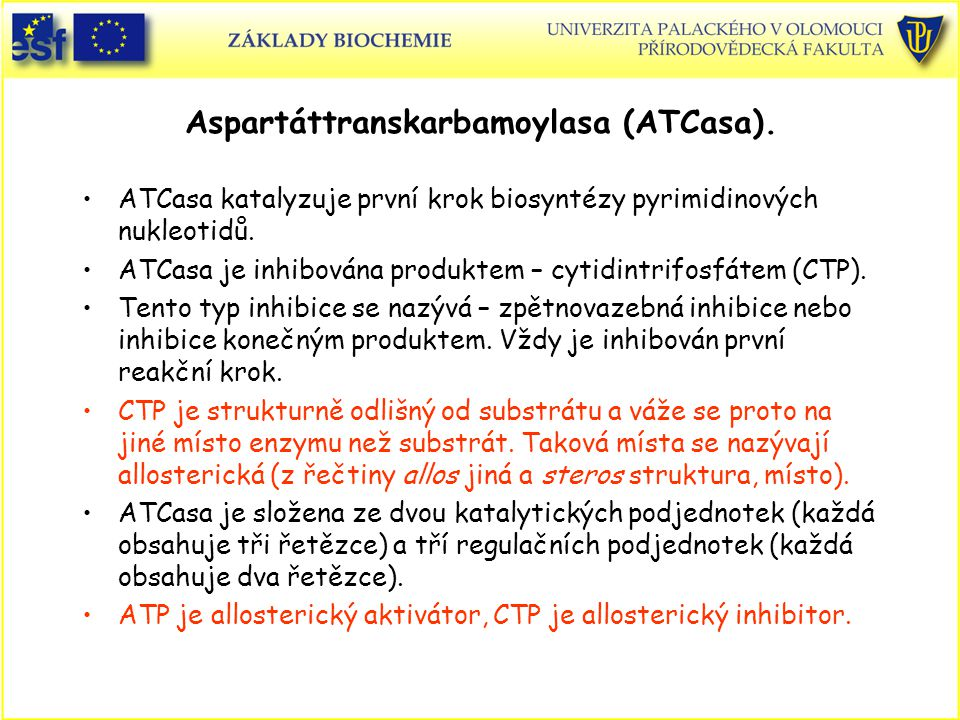 Aspartáttranskarbamoylasa (ATCasa). ATCasa katalyzuje první krok biosyntézy pyrimidinových nukleotidů. ATCasa je inhibována produktem – cytidintrifosf