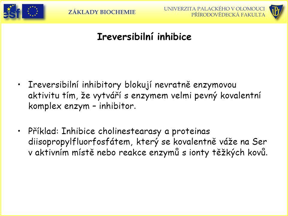 Ireversibilní inhibice Ireversibilní inhibitory blokují nevratně enzymovou aktivitu tím, že vytváří s enzymem velmi pevný kovalentní komplex enzym – i
