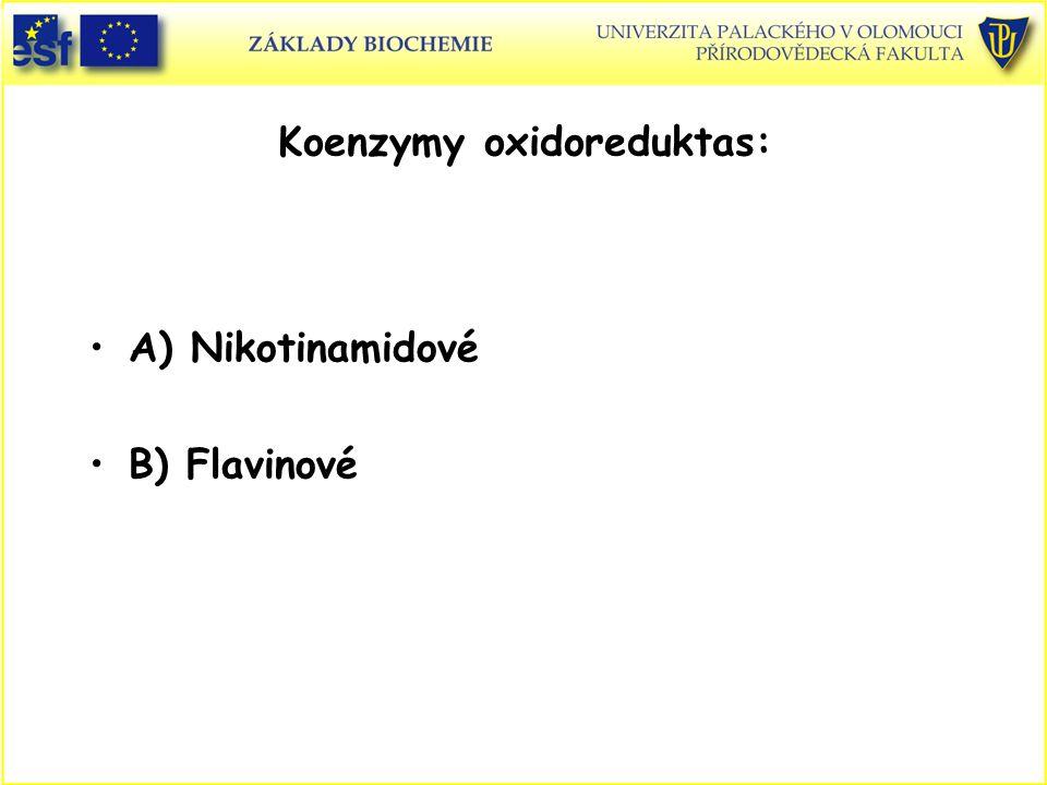 A) Nikotinamidové B) Flavinové Koenzymy oxidoreduktas:
