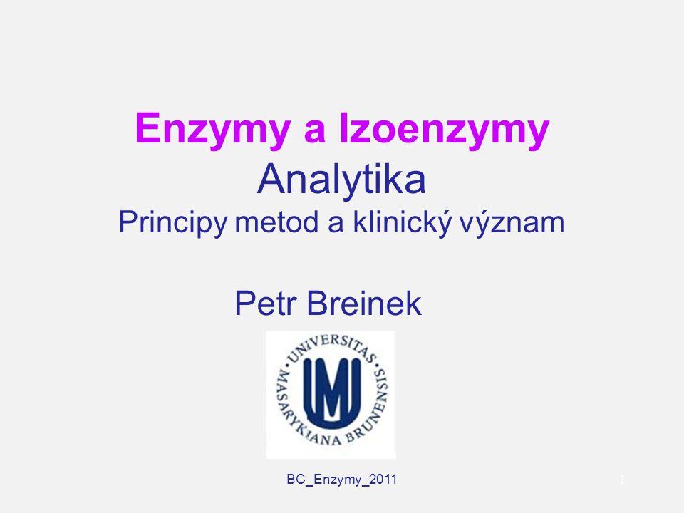 BC_Enzymy_2011 1 Enzymy a Izoenzymy Analytika Principy metod a klinický význam Petr Breinek