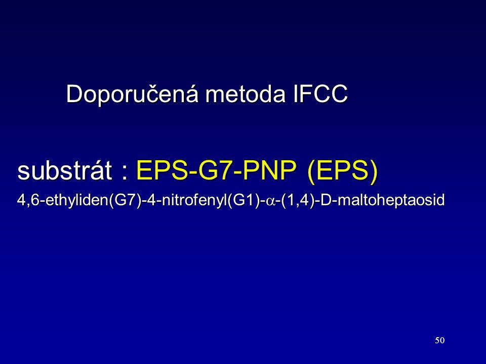 50 Doporučená metoda IFCC substrát : EPS-G7-PNP (EPS) 4,6-ethyliden(G7)-4-nitrofenyl(G1)-  -(1,4)-D-maltoheptaosid