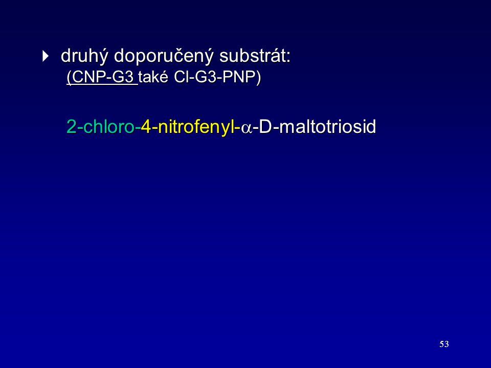 53 druhý doporučený substrát: (CNP-G3 také Cl-G3-PNP)  druhý doporučený substrát: (CNP-G3 také Cl-G3-PNP) 2-chloro-4-nitrofenyl-  -D-maltotriosid