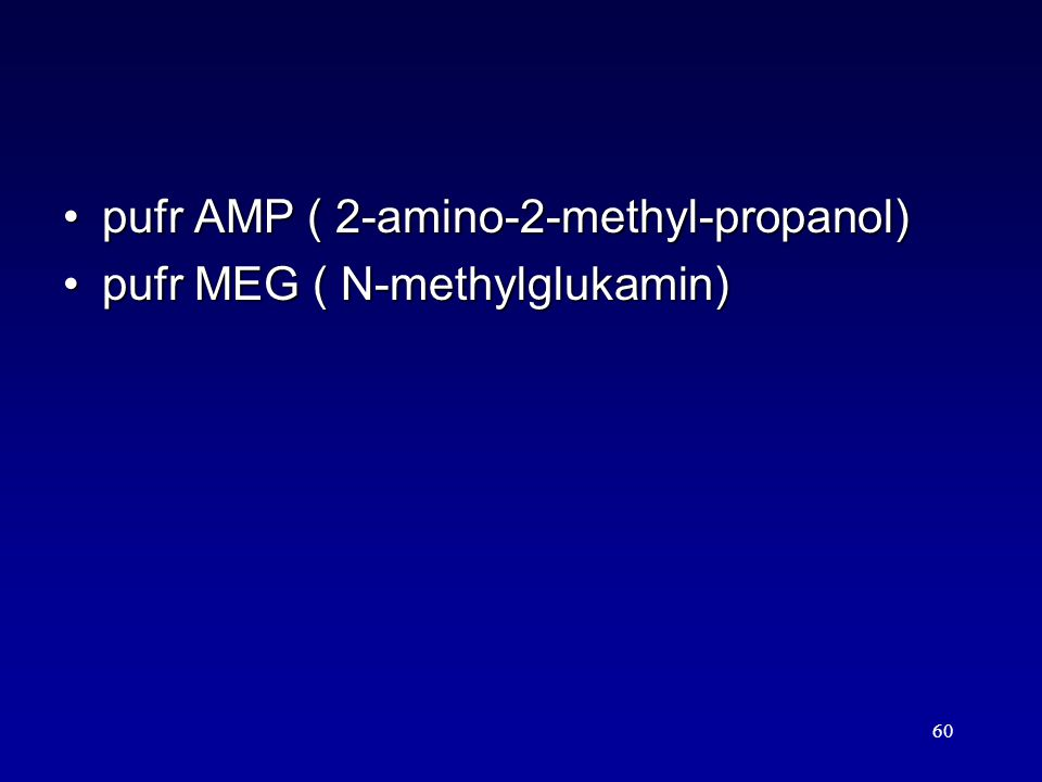 60 pufr AMP ( 2-amino-2-methyl-propanol)pufr AMP ( 2-amino-2-methyl-propanol) pufr MEG ( N-methylglukamin)pufr MEG ( N-methylglukamin)
