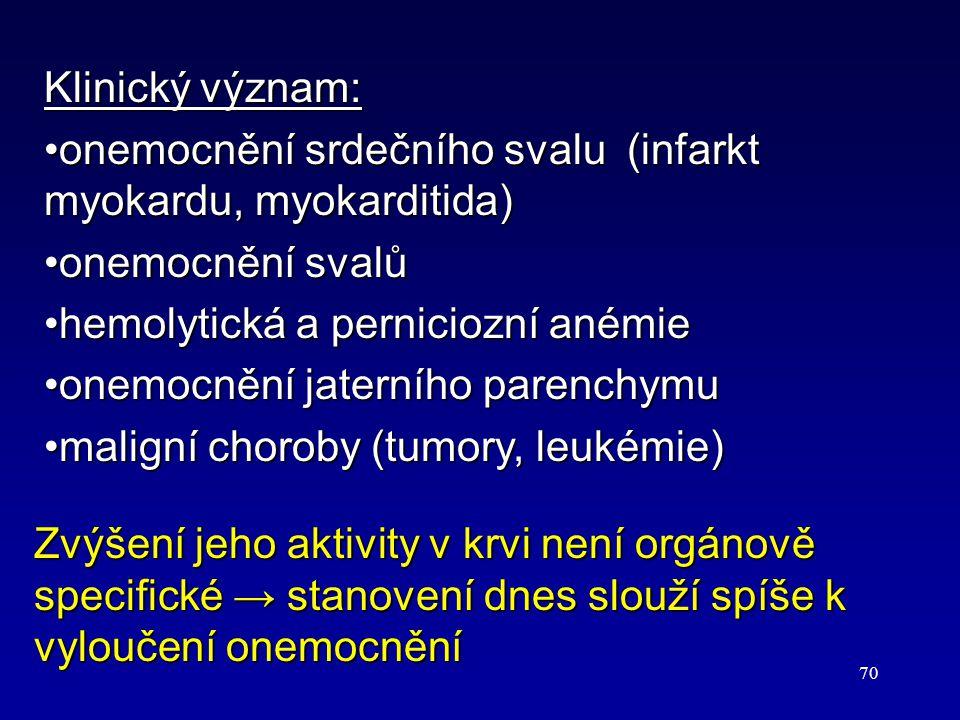 70 Klinický význam: onemocnění srdečního svalu (infarkt myokardu, myokarditida)onemocnění srdečního svalu (infarkt myokardu, myokarditida) onemocnění
