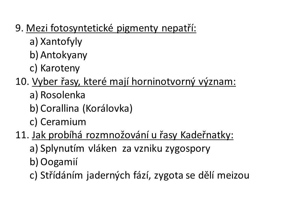 9.Mezi fotosyntetické pigmenty nepatří: a)Xantofyly b)Antokyany c)Karoteny 10. Vyber řasy, které mají horninotvorný význam: a)Rosolenka b)Corallina (K