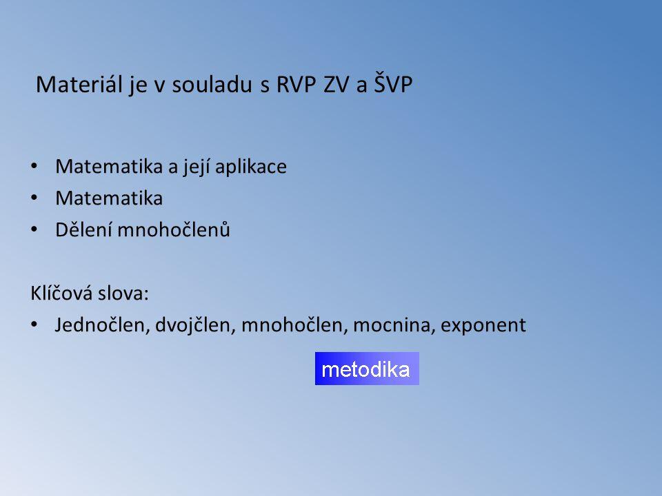 Materiál je v souladu s RVP ZV a ŠVP Matematika a její aplikace Matematika Dělení mnohočlenů Klíčová slova: Jednočlen, dvojčlen, mnohočlen, mocnina, exponent