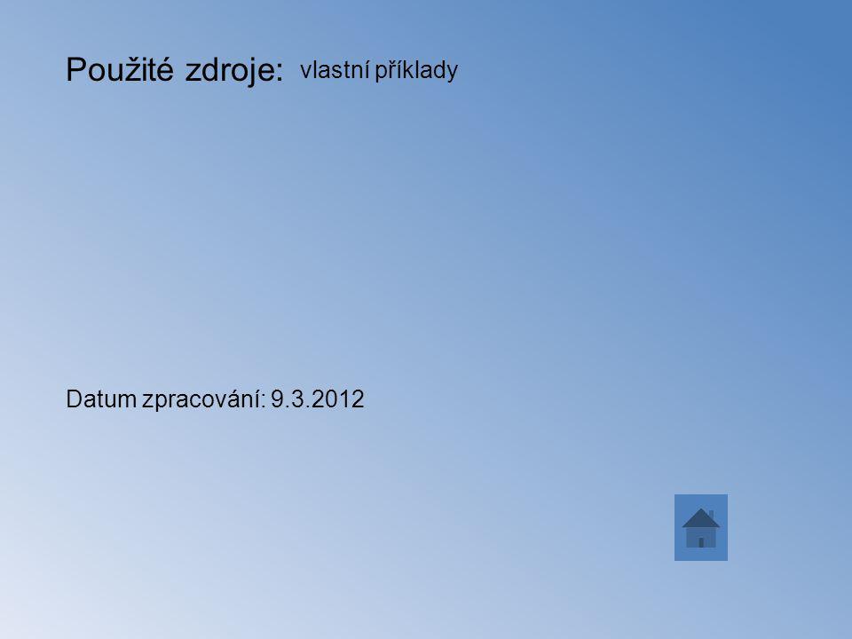Použité zdroje: vlastní příklady Datum zpracování: 9.3.2012