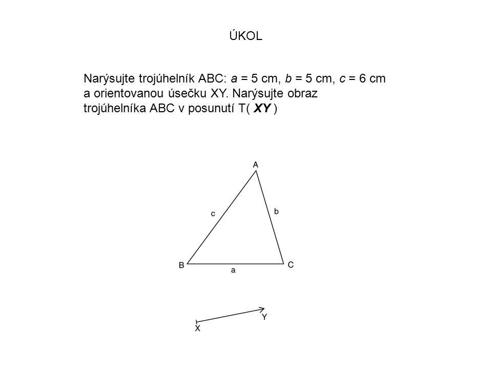 ÚKOL Narýsujte trojúhelník ABC: a = 5 cm, b = 5 cm, c = 6 cm a orientovanou úsečku XY.