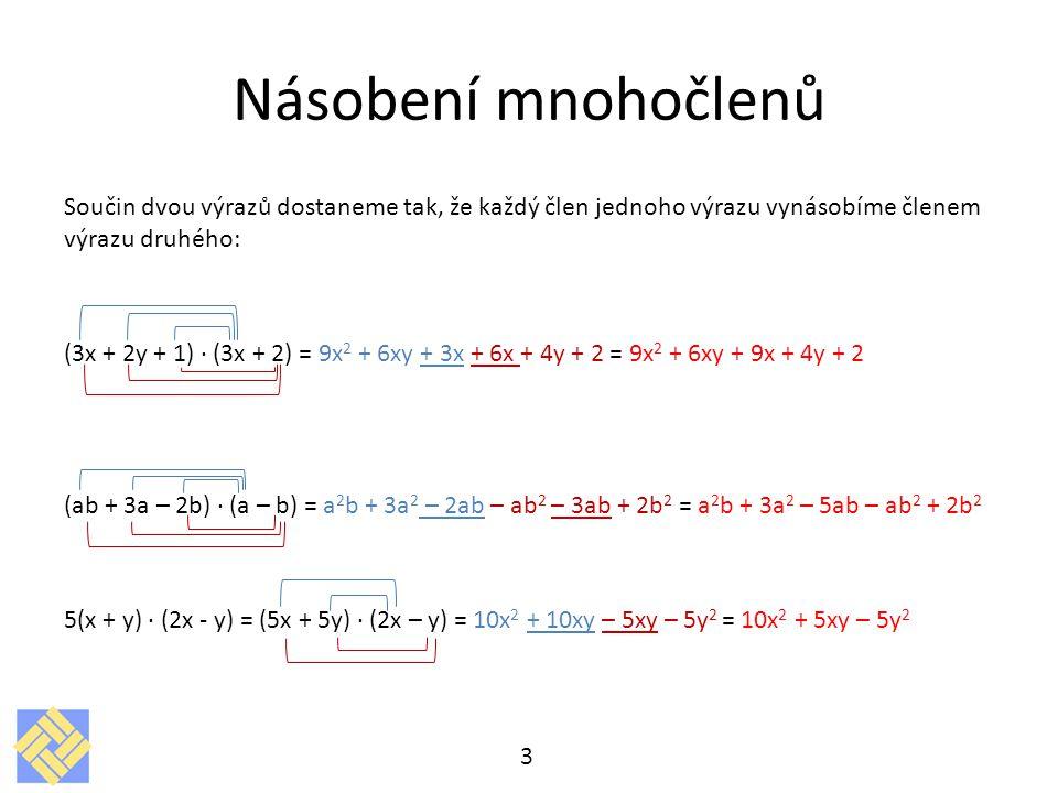 Násobení mnohočlenů Součin dvou výrazů dostaneme tak, že každý člen jednoho výrazu vynásobíme členem výrazu druhého: (3x + 2y + 1) · (3x + 2) = 9x 2 +