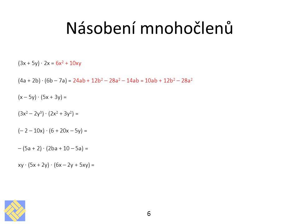 Násobení mnohočlenů (3x + 5y) · 2x = 6x 2 + 10xy (4a + 2b) · (6b – 7a) = 24ab + 12b 2 – 28a 2 – 14ab = 10ab + 12b 2 – 28a 2 (x – 5y) · (5x + 3y) = (3x