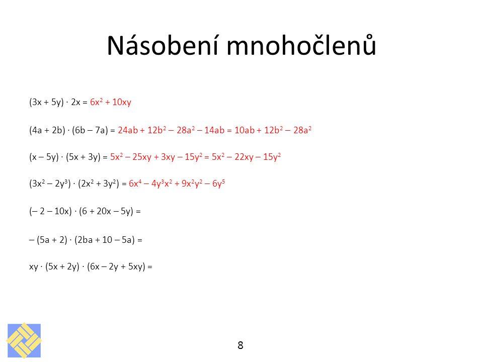 Násobení mnohočlenů (3x + 5y) · 2x = 6x 2 + 10xy (4a + 2b) · (6b – 7a) = 24ab + 12b 2 – 28a 2 – 14ab = 10ab + 12b 2 – 28a 2 (x – 5y) · (5x + 3y) = 5x