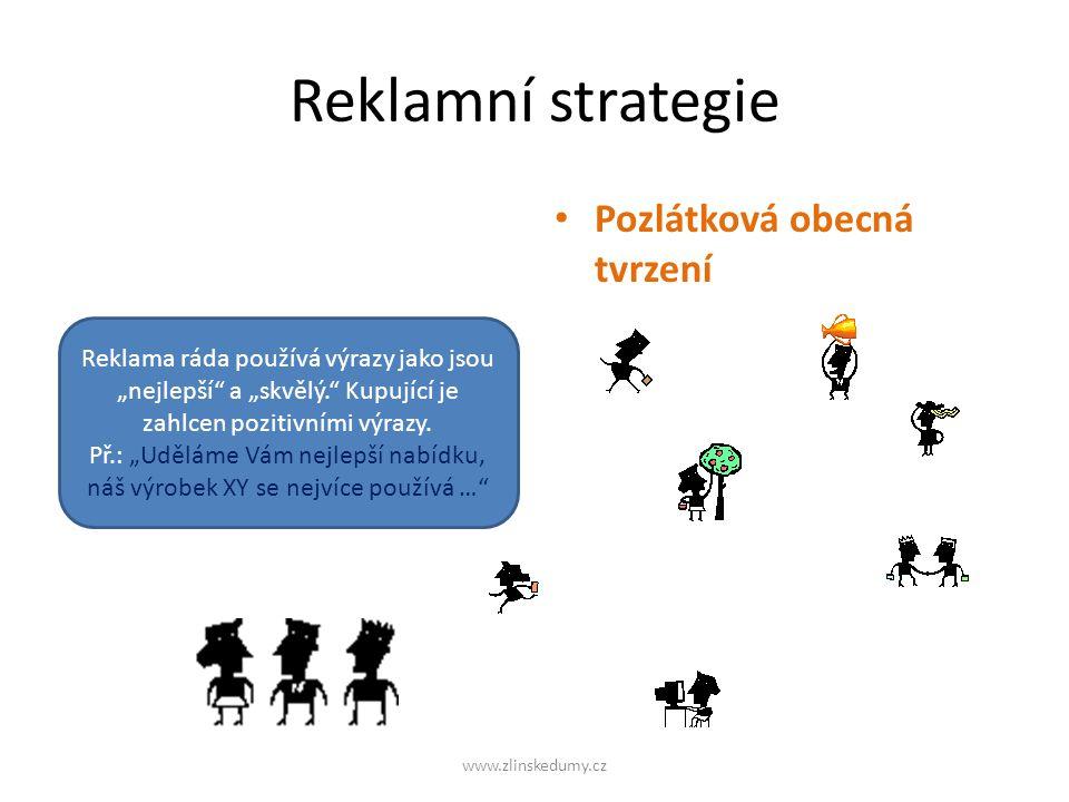"""Reklamní strategie Pozlátková obecná tvrzení www.zlinskedumy.cz Reklama ráda používá výrazy jako jsou """"nejlepší a """"skvělý. Kupující je zahlcen pozitivními výrazy."""