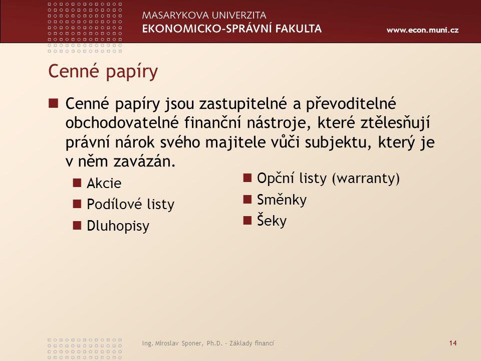 www.econ.muni.cz Ing. Miroslav Sponer, Ph.D. - Základy financí14 Cenné papíry Cenné papíry jsou zastupitelné a převoditelné obchodovatelné finanční ná