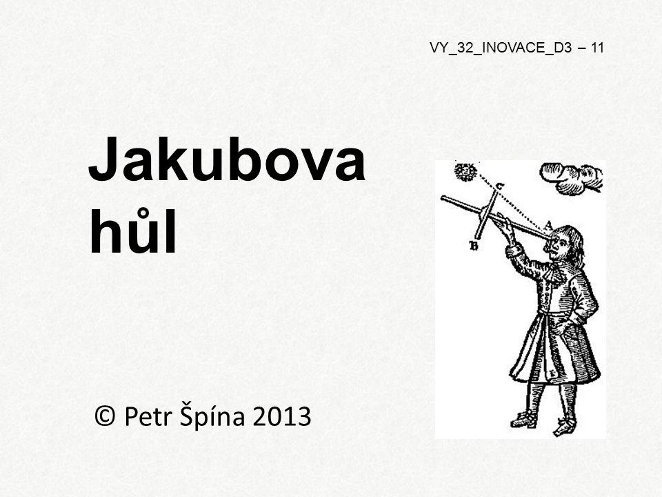 Jakubova hůl © Petr Špína 2013 VY_32_INOVACE_D3 – 11
