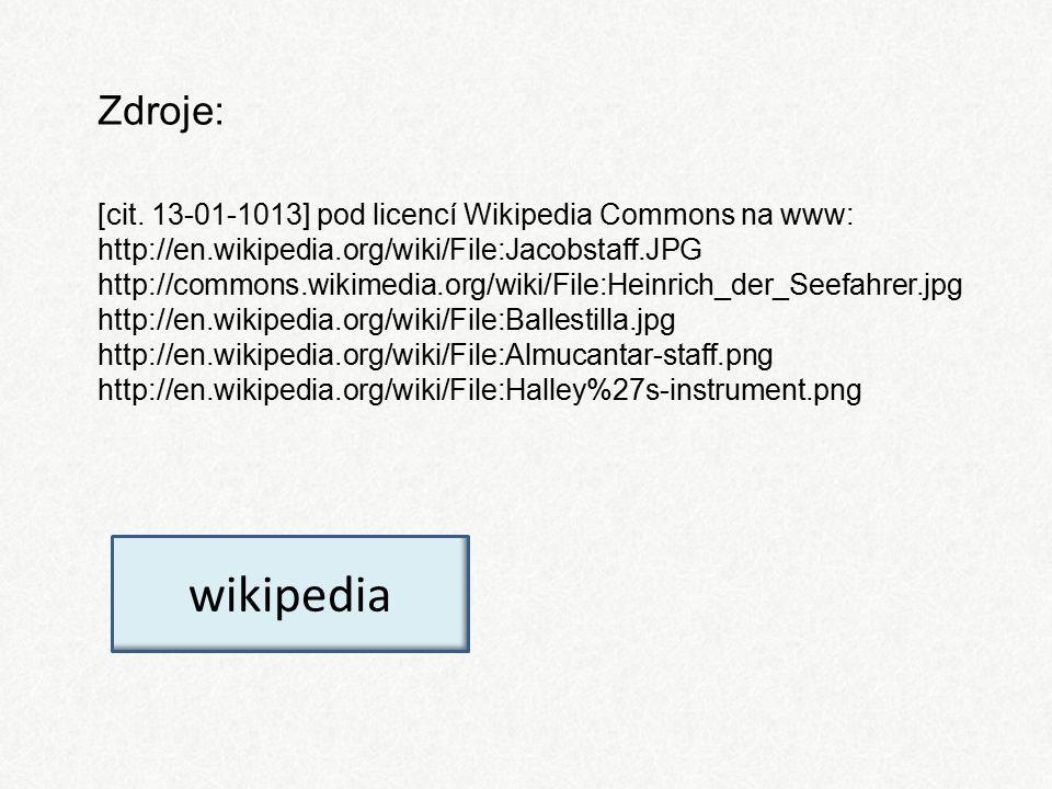 Zdroje: [cit. 13-01-1013] pod licencí Wikipedia Commons na www: http://en.wikipedia.org/wiki/File:Jacobstaff.JPG http://commons.wikimedia.org/wiki/Fil
