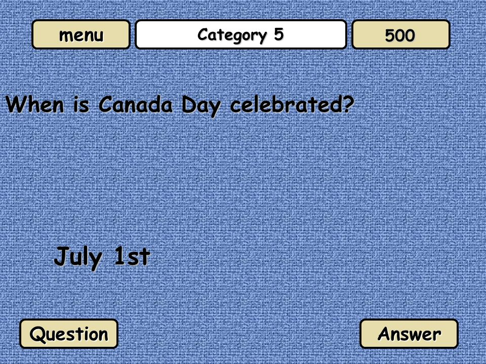 menu Category 5 When is Canada Day celebrated? July 1st QuestionAnswer 500