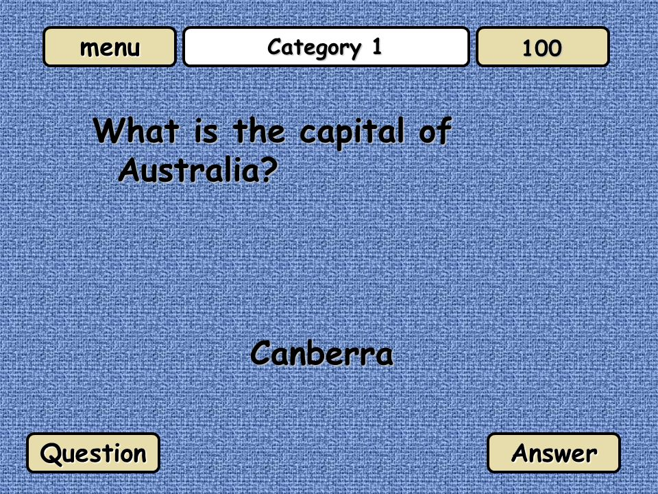 menu Category 1 What is the capital of Australia? Canberra QuestionAnswer 100