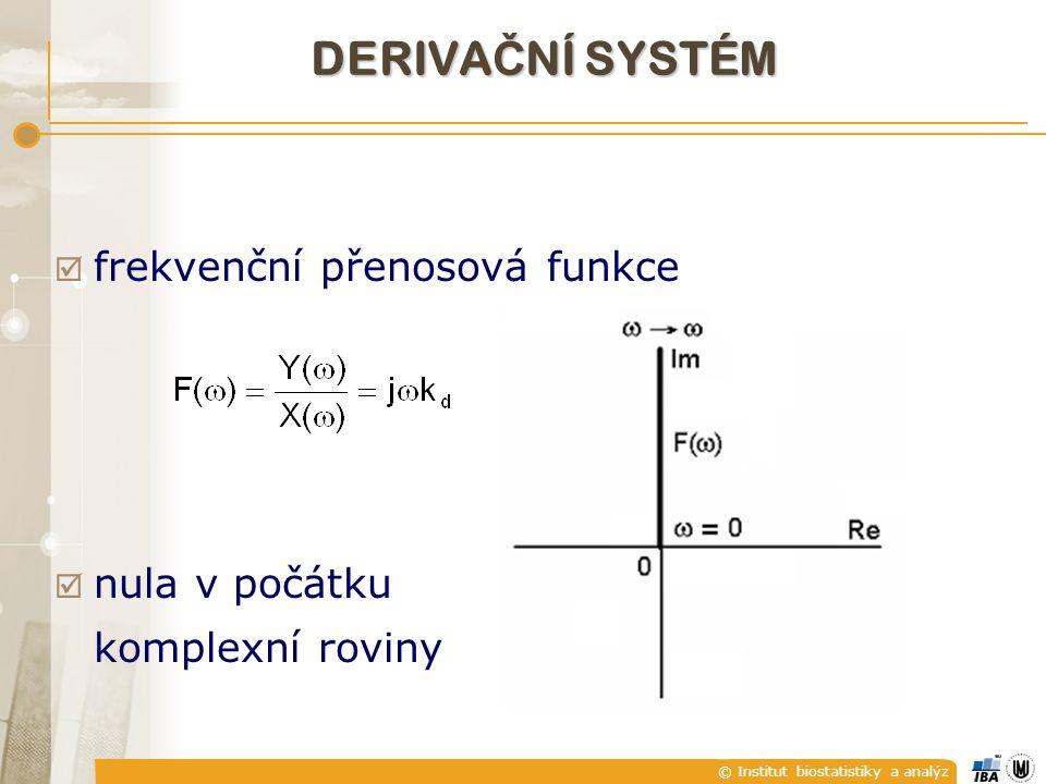 © Institut biostatistiky a analýz  frekvenční přenosová funkce  nula v počátku komplexní roviny DERIVA Č NÍ SYSTÉM