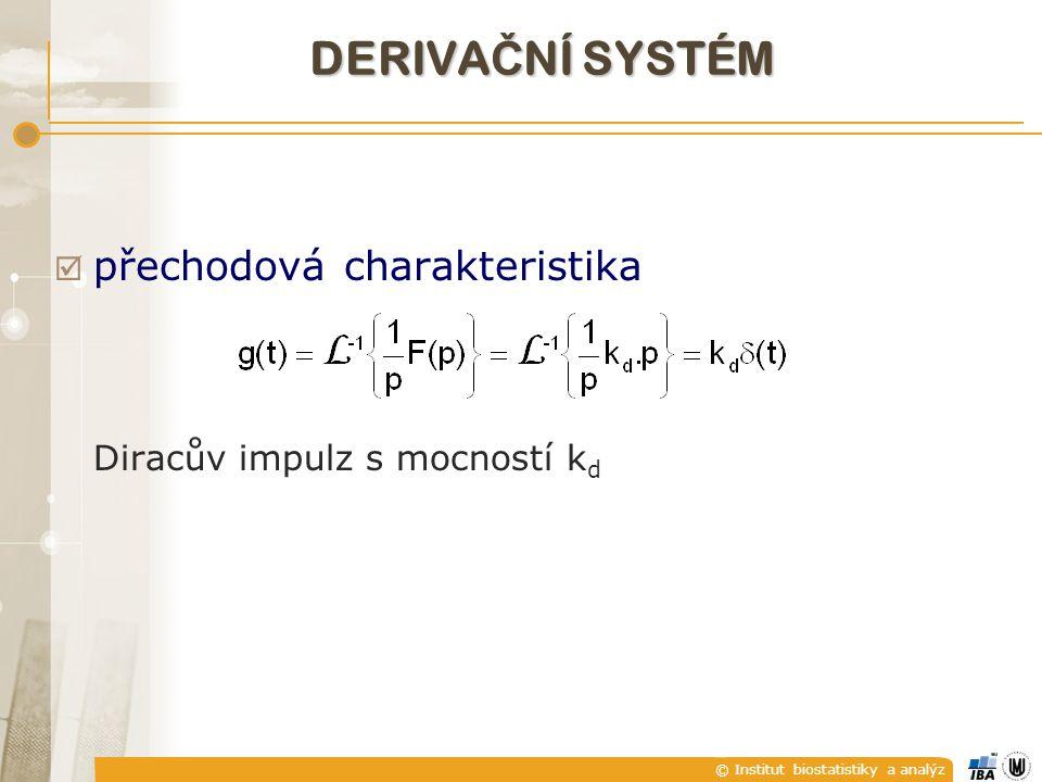 © Institut biostatistiky a analýz  přechodová charakteristika Diracův impulz s mocností k d DERIVA Č NÍ SYSTÉM