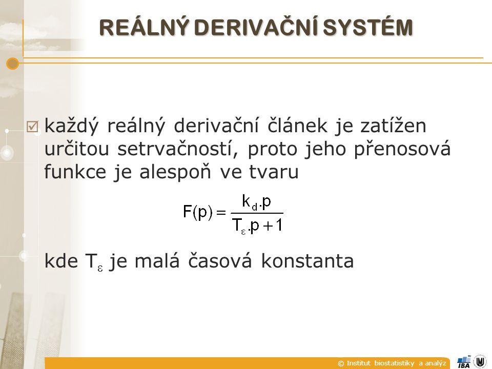 © Institut biostatistiky a analýz  každý reálný derivační článek je zatížen určitou setrvačností, proto jeho přenosová funkce je alespoň ve tvaru kde