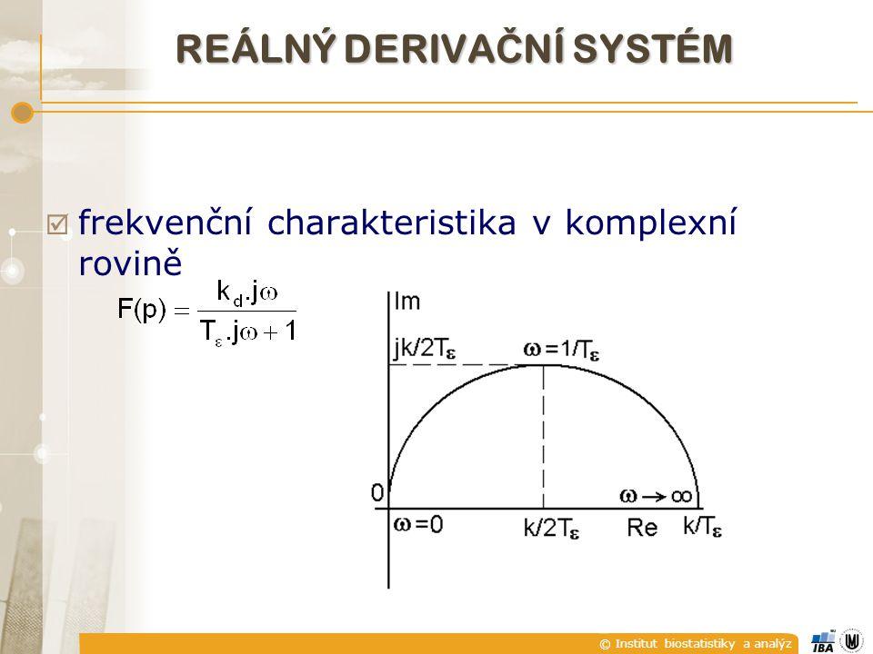 © Institut biostatistiky a analýz  frekvenční charakteristika v komplexní rovině REÁLNÝ DERIVA Č NÍ SYSTÉM
