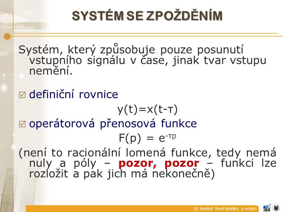 © Institut biostatistiky a analýz SYSTÉM SE ZPO Ž D Ě NÍM Systém, který způsobuje pouze posunutí vstupního signálu v čase, jinak tvar vstupu nemění. 