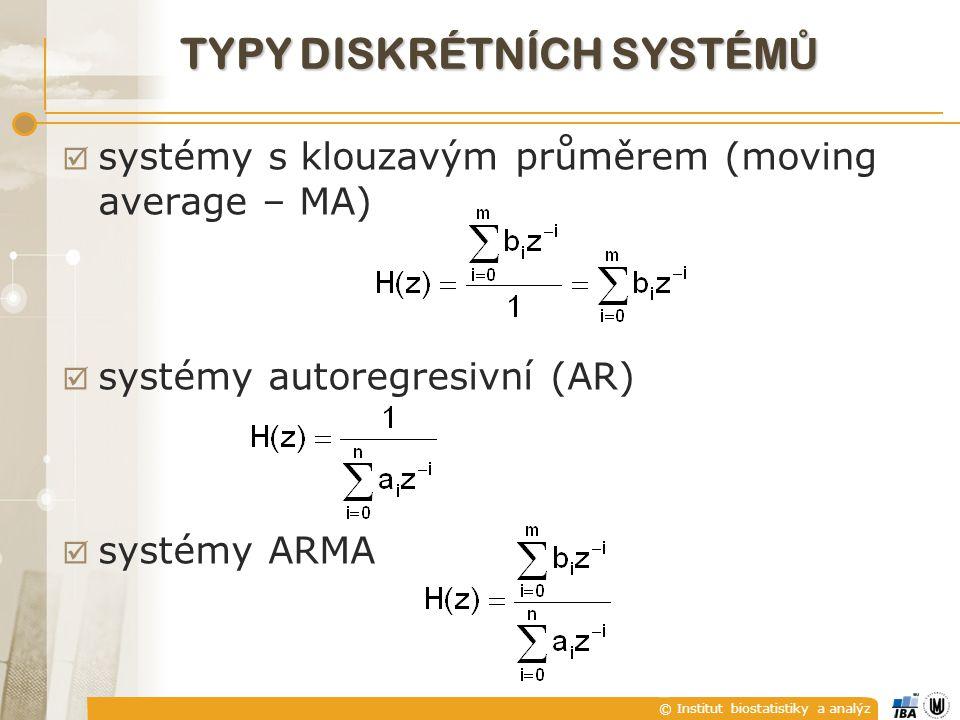 © Institut biostatistiky a analýz TYPY DISKRÉTNÍCH SYSTÉM Ů  systémy s klouzavým průměrem (moving average – MA)  systémy autoregresivní (AR)  systé