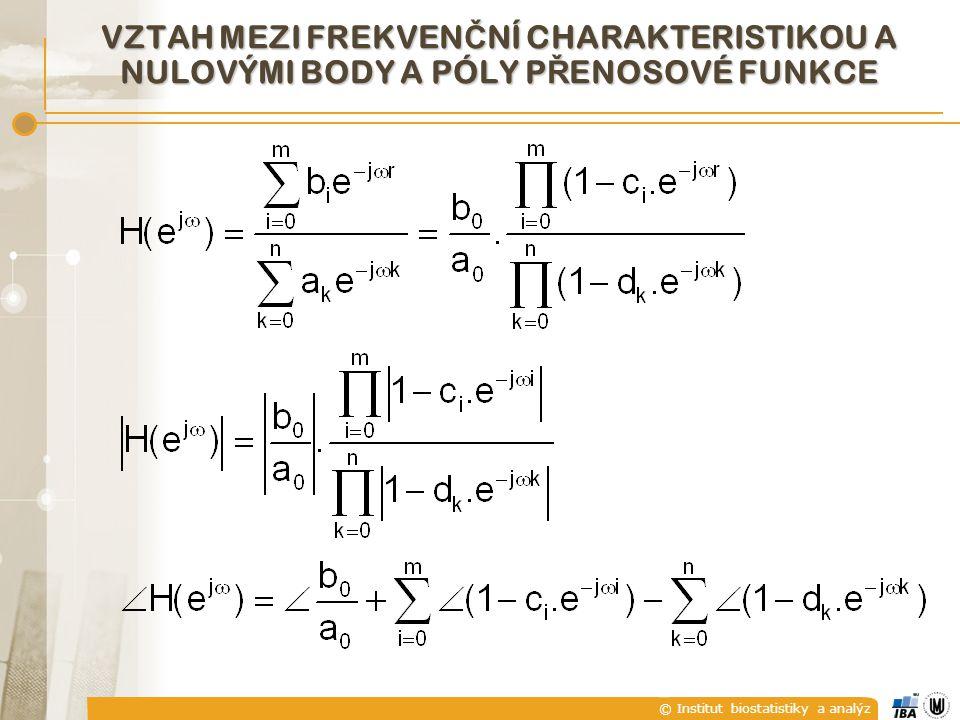 © Institut biostatistiky a analýz VZTAH MEZI FREKVEN Č NÍ CHARAKTERISTIKOU A NULOVÝMI BODY A PÓLY P Ř ENOSOVÉ FUNKCE