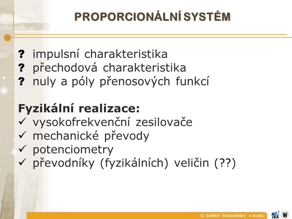 © Institut biostatistiky a analýz ? impulsní charakteristika ? přechodová charakteristika ? nuly a póly přenosových funkcí Fyzikální realizace: vysoko
