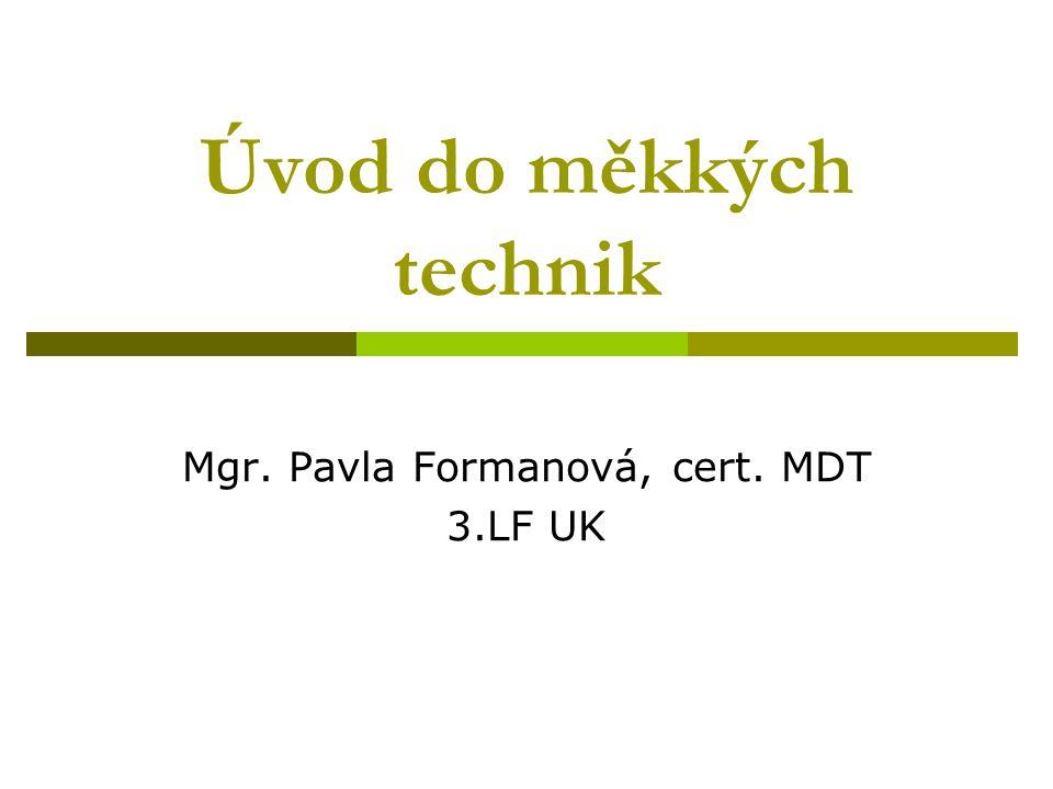 Úvod do měkkých technik Mgr. Pavla Formanová, cert. MDT 3.LF UK