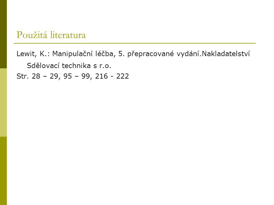 Použitá literatura Lewit, K.: Manipulační léčba, 5. přepracované vydání.Nakladatelství Sdělovací technika s r.o. Str. 28 – 29, 95 – 99, 216 - 222
