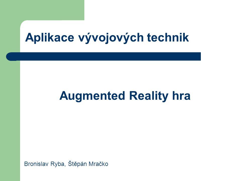 Aplikace vývojových technik Augmented Reality hra Bronislav Ryba, Štěpán Mračko