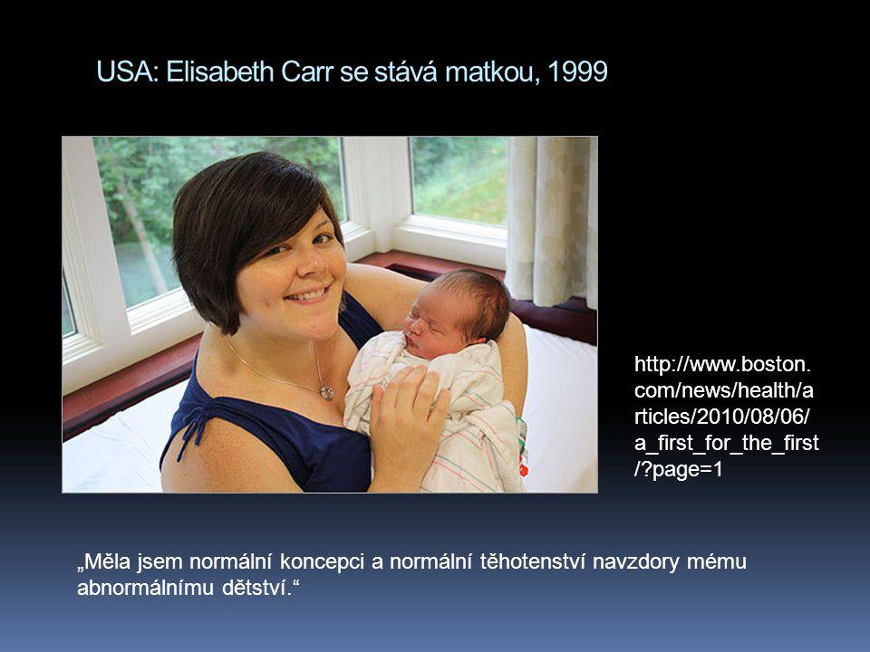 """USA: Elisabeth Carr se stává matkou, 1999 """"Měla jsem normální koncepci a normální těhotenství navzdory mému abnormálnímu dětství."""" http://www.boston."""
