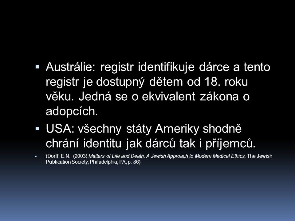  Austrálie: registr identifikuje dárce a tento registr je dostupný dětem od 18. roku věku. Jedná se o ekvivalent zákona o adopcích.  USA: všechny st