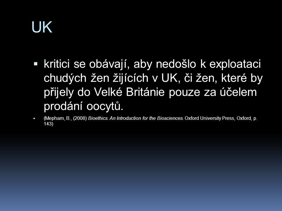 UK  kritici se obávají, aby nedošlo k exploataci chudých žen žijících v UK, či žen, které by přijely do Velké Británie pouze za účelem prodání oocytů.