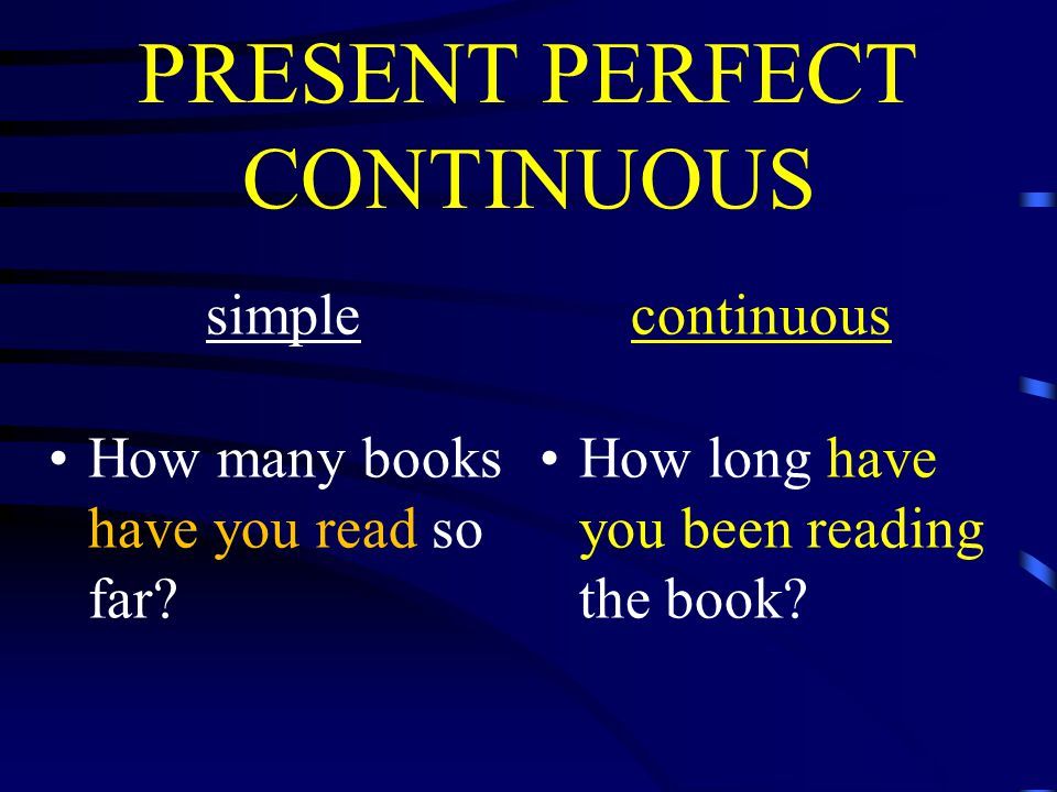 PRESENT PERFECT CONTINUOUS simple How many books have you read so far.