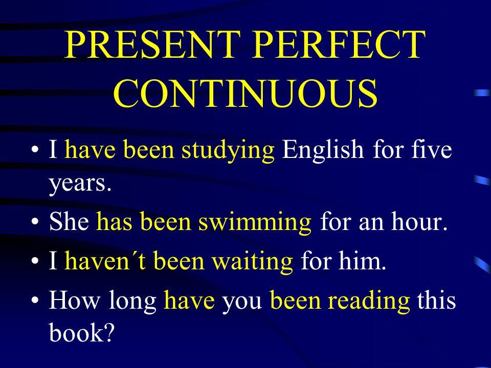 PRESENT PERFECT CONTINUOUS SIMPLE zdůrazňujeme důsledek děje ve spojení s how many CONTINUOUS zdůrazňujeme průběh děje ve spojení s how long