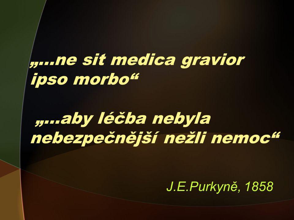 """""""…ne sit medica gravior ipso morbo """"…aby léčba nebyla nebezpečnější nežli nemoc J.E.Purkyně, 1858"""