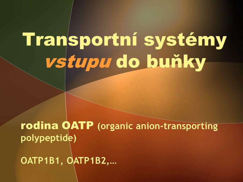 Transportní systémy vstupu do buňky rodina OATP (organic anion-transporting polypeptide) OATP1B1, OATP1B2,…