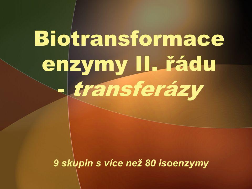 Biotransformace enzymy II. řádu - transferázy 9 skupin s více než 80 isoenzymy