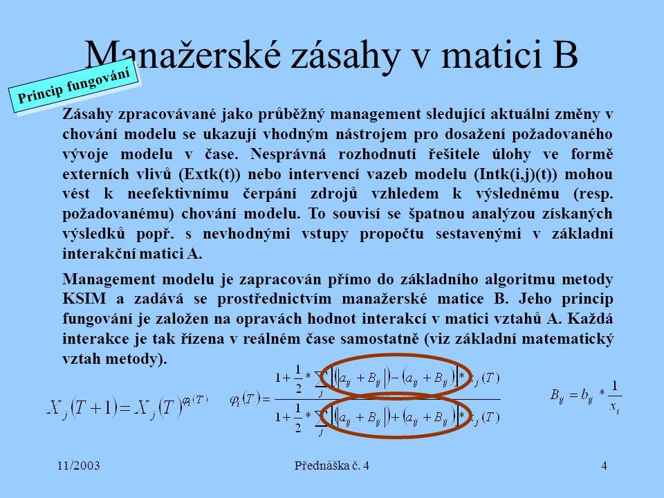 11/2003Přednáška č. 44 Manažerské zásahy v matici B Zásahy zpracovávané jako průběžný management sledující aktuální změny v chování modelu se ukazují