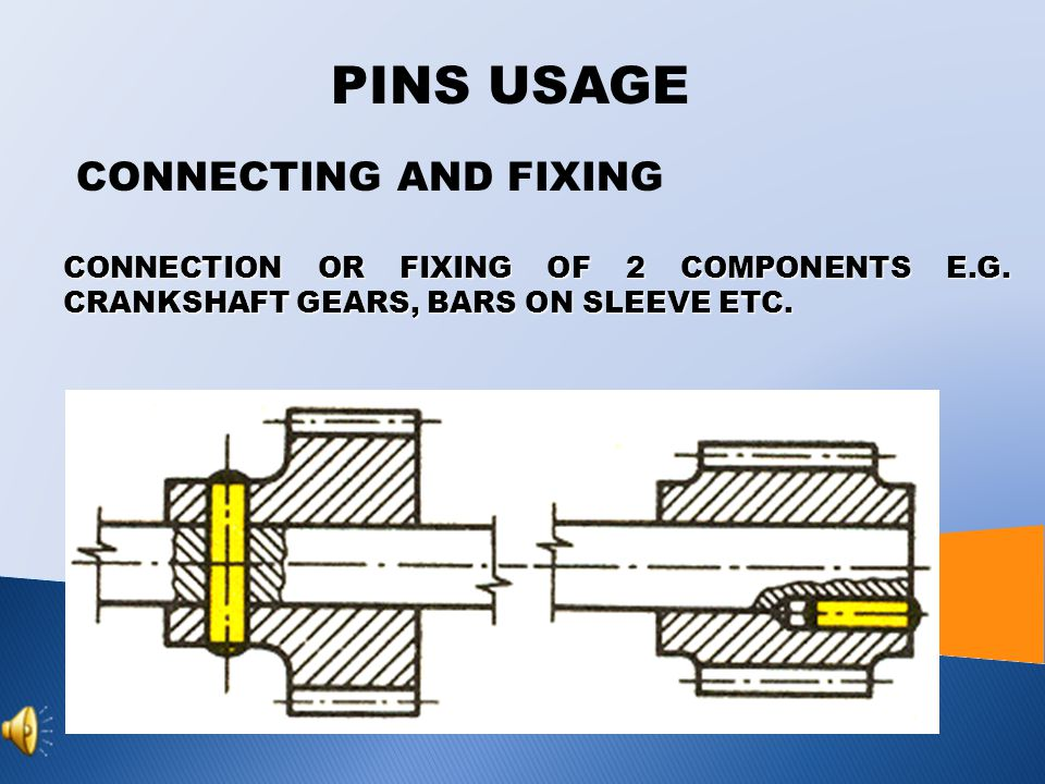 PINS CLASSIFICATION GROOVED  Grooved pins are used for connections  Hole doesn't need to be reamed  They have 3 longitudinal grooves on the circuit  Pressuring out of grooves initiates overhangs on pin preventing loose of connection a)Grooved pins b) Grooved pins c) Grooved pins