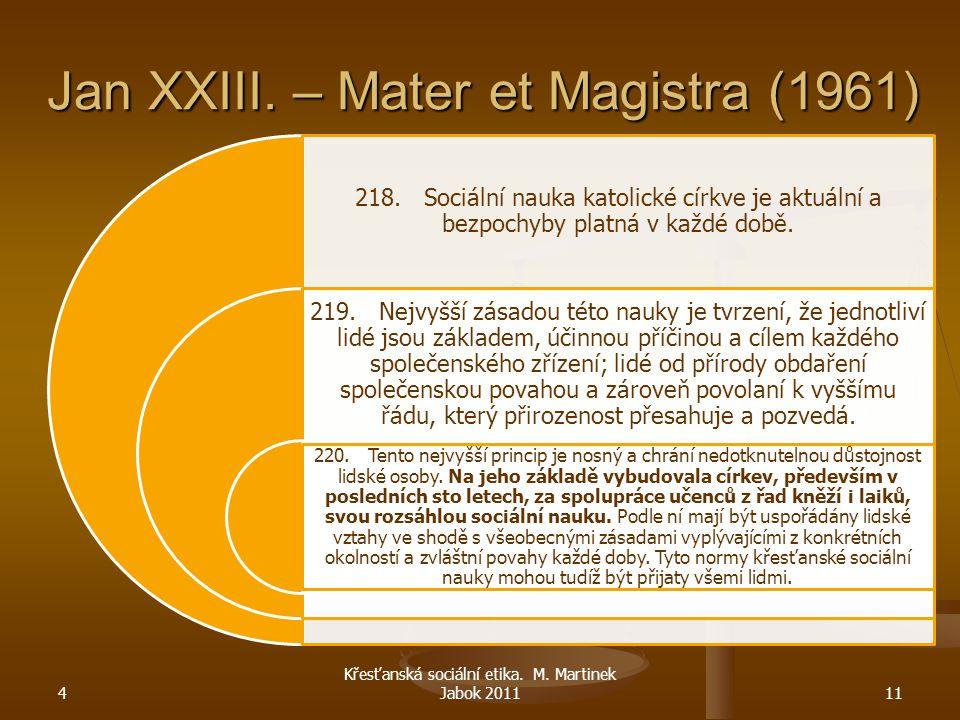 Jan XXIII. – Mater et Magistra (1961) 218. Sociální nauka katolické církve je aktuální a bezpochyby platná v každé době. 219. Nejvyšší zásadou této na
