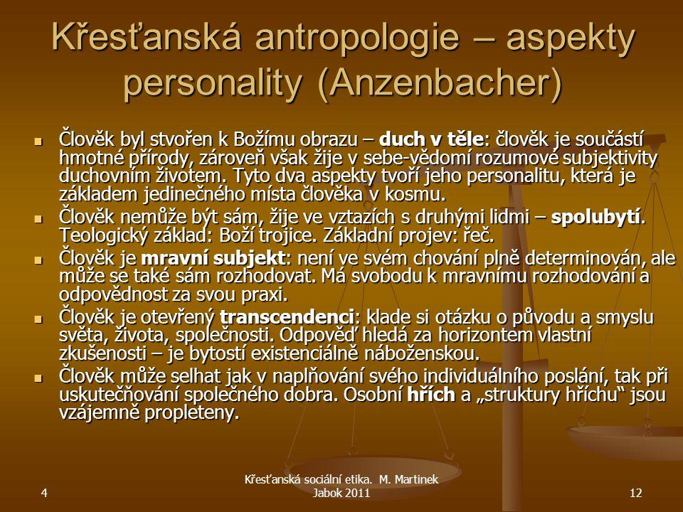 4 Křesťanská sociální etika. M. Martinek Jabok 201112 Křesťanská antropologie – aspekty personality (Anzenbacher) Člověk byl stvořen k Božímu obrazu –