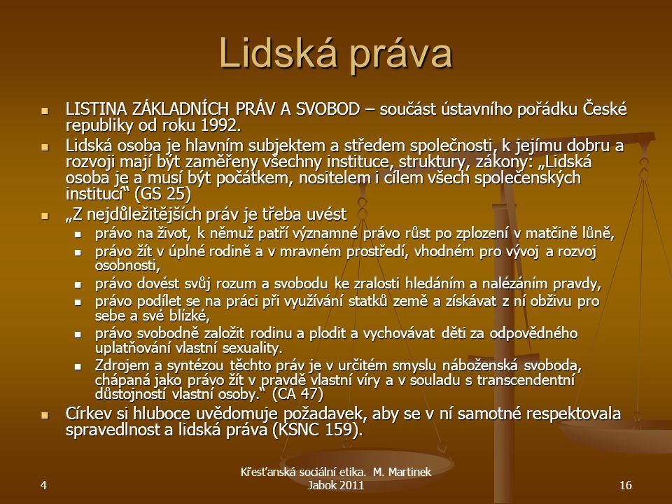 4 Křesťanská sociální etika. M. Martinek Jabok 201116 Lidská práva LISTINA ZÁKLADNÍCH PRÁV A SVOBOD – součást ústavního pořádku České republiky od rok