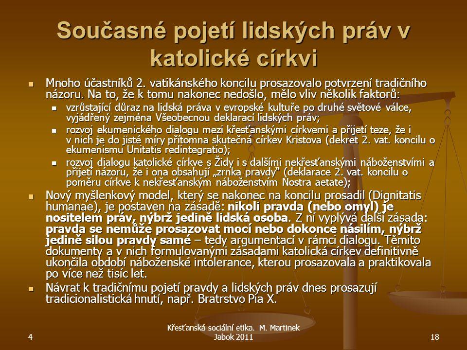 4 Křesťanská sociální etika. M. Martinek Jabok 201118 Současné pojetí lidských práv v katolické církvi Mnoho účastníků 2. vatikánského koncilu prosazo