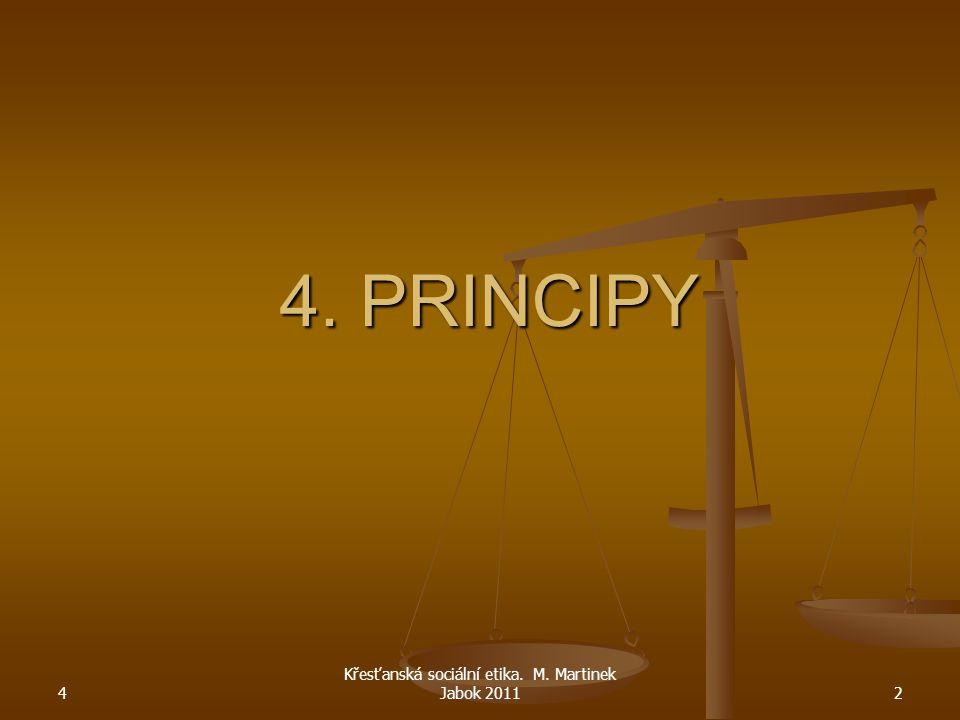4 Křesťanská sociální etika. M. Martinek Jabok 20112 4. PRINCIPY