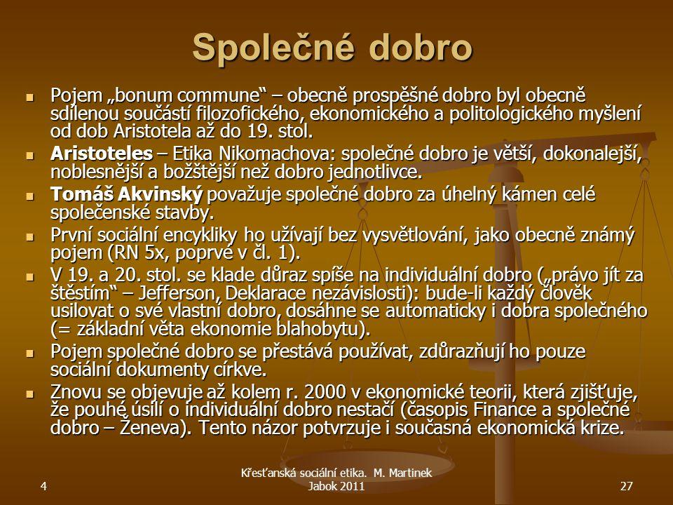 """4 Křesťanská sociální etika. M. Martinek Jabok 201127 Společné dobro Pojem """"bonum commune"""" – obecně prospěšné dobro byl obecně sdílenou součástí filoz"""