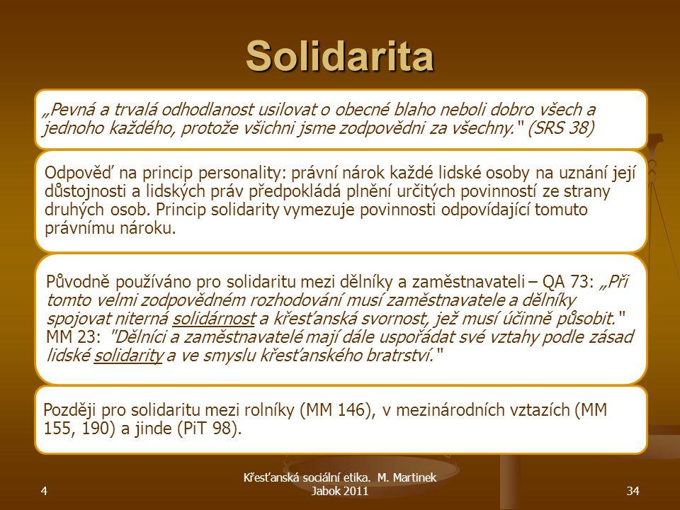 """4 Křesťanská sociální etika. M. Martinek Jabok 201134 Solidarita """"Pevná a trvalá odhodlanost usilovat o obecné blaho neboli dobro všech a jednoho každ"""